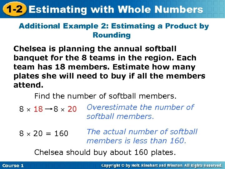 1 -2 Estimating with Whole Numbers Additional Example 2: Estimating a Product by Rounding
