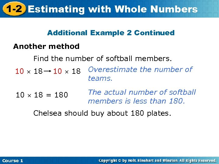 1 -2 Estimating with Whole Numbers Additional Example 2 Continued Another method Find the