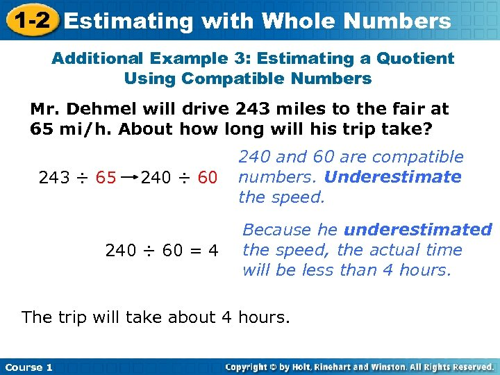 1 -2 Estimating with Whole Numbers Additional Example 3: Estimating a Quotient Using Compatible