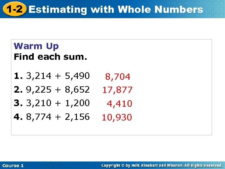 1 -2 Estimating with Whole Numbers Warm Up Find each sum. 1. 3, 214