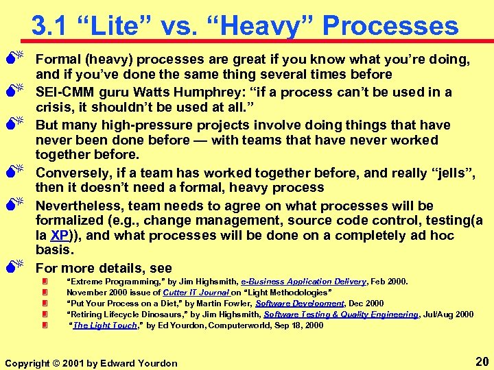 "3. 1 ""Lite"" vs. ""Heavy"" Processes M M M Formal (heavy) processes are great"