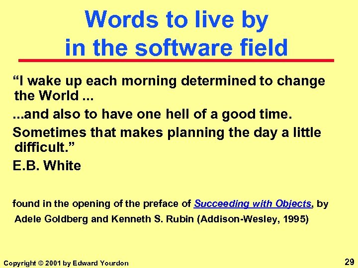 """Words to live by in the software field """"I wake up each morning determined"""