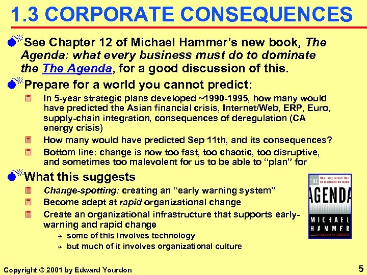1. 3 CORPORATE CONSEQUENCES MSee Chapter 12 of Michael Hammer's new book, The Agenda: