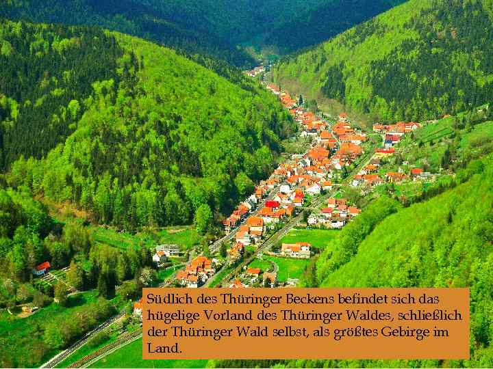 Südlich des Thüringer Beckens befindet sich das hügelige Vorland des Thüringer Waldes, schließlich