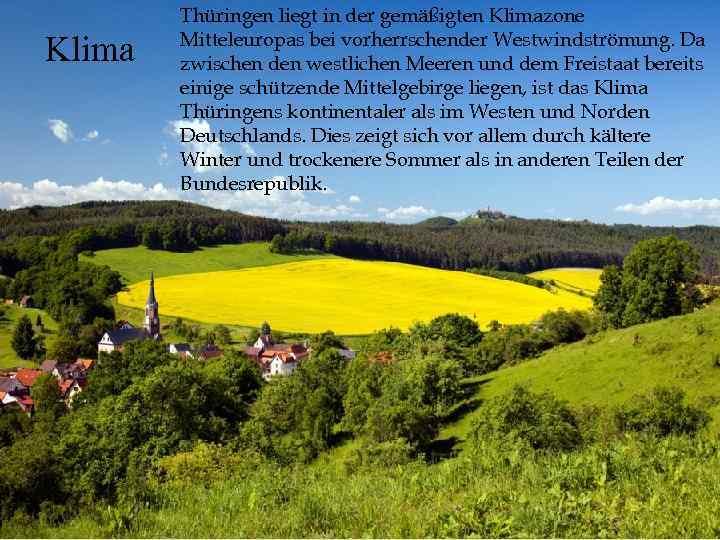 Klima Thüringen liegt in der gemäßigten Klimazone Mitteleuropas bei vorherrschender Westwindströmung. Da zwischen den