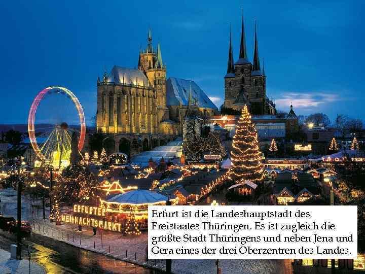 Erfurt ist die Landeshauptstadt des Freistaates Thüringen. Es ist zugleich die größte Stadt
