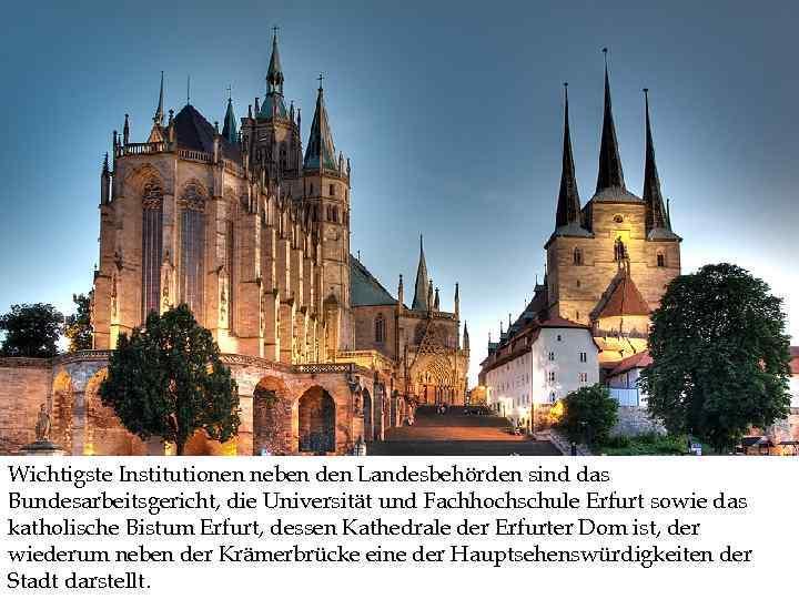 Wichtigste Institutionen neben den Landesbehörden sind das Bundesarbeitsgericht, die Universität und Fachhochschule Erfurt