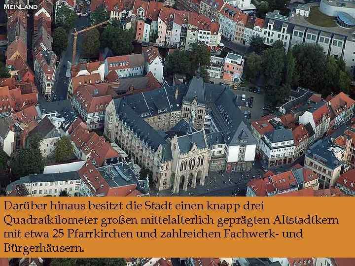 Darüber hinaus besitzt die Stadt einen knapp drei Quadratkilometer großen mittelalterlich geprägten Altstadtkern