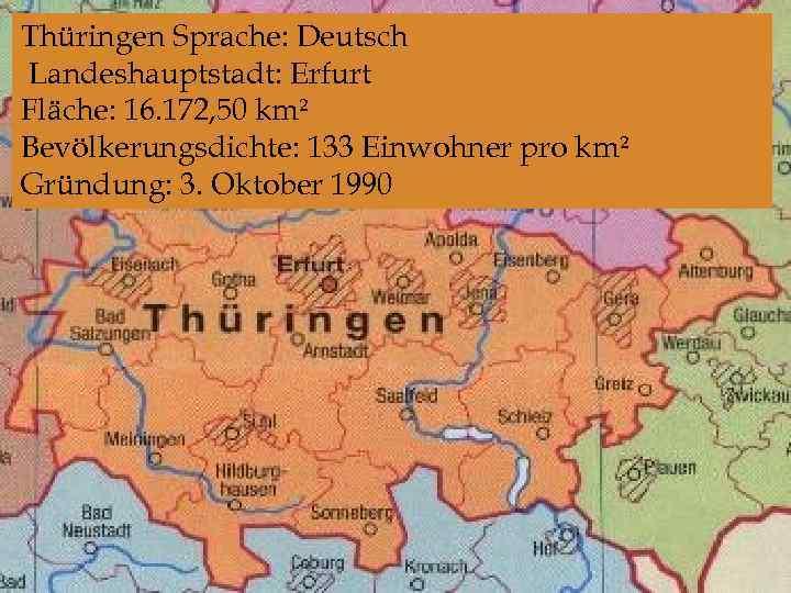 Thüringen Sprache: Deutsch Landeshauptstadt: Erfurt Fläche: 16. 172, 50 km² Bevölkerungsdichte: 133 Einwohner pro