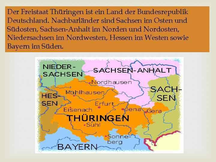 Der Freistaat Thüringen ist ein Land der Bundesrepublik Deutschland. Nachbarländer sind Sachsen im Osten