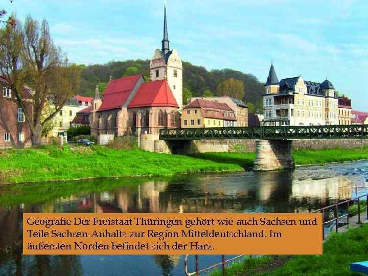 Geografie Der Freistaat Thüringen gehört wie auch Sachsen und Teile Sachsen-Anhalts zur Region