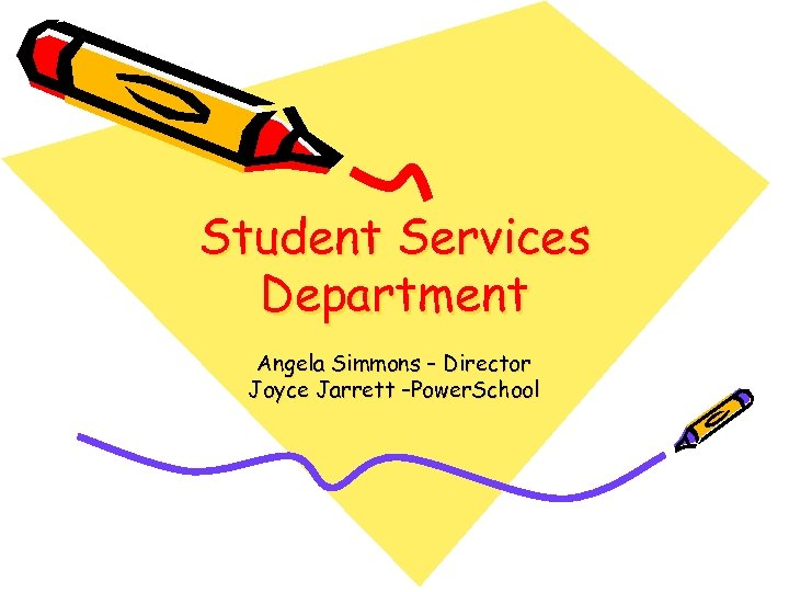 Student Services Department Angela Simmons – Director Joyce Jarrett –Power. School