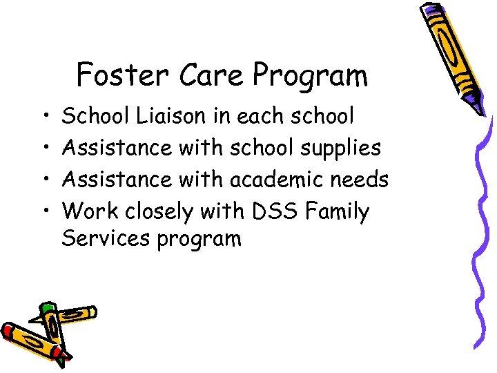 Foster Care Program • • School Liaison in each school Assistance with school supplies