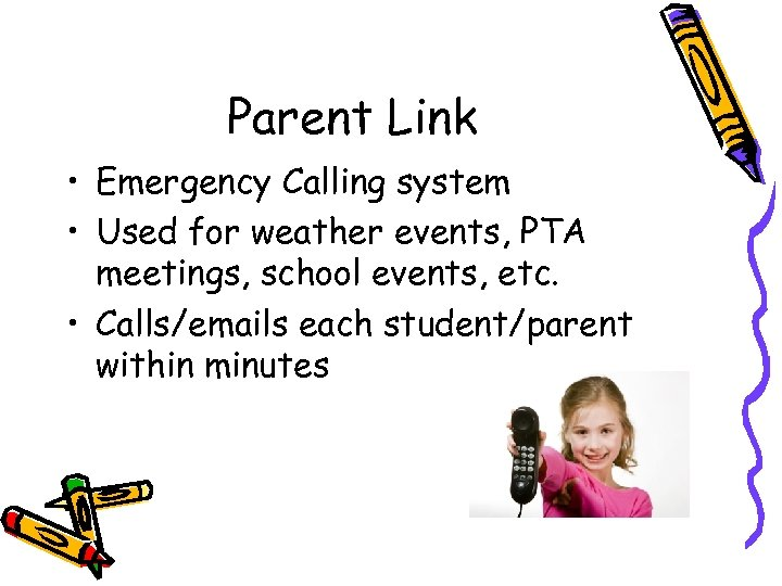 Parent Link • Emergency Calling system • Used for weather events, PTA meetings, school