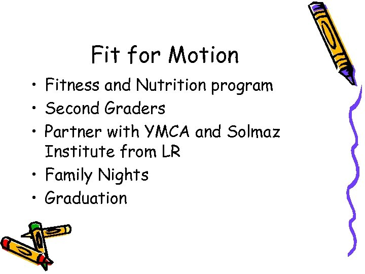 Fit for Motion • Fitness and Nutrition program • Second Graders • Partner with