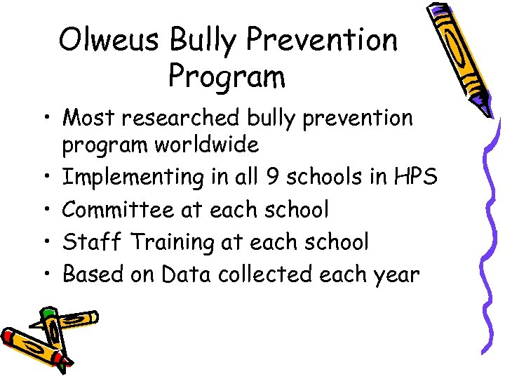 Olweus Bully Prevention Program • Most researched bully prevention program worldwide • Implementing in