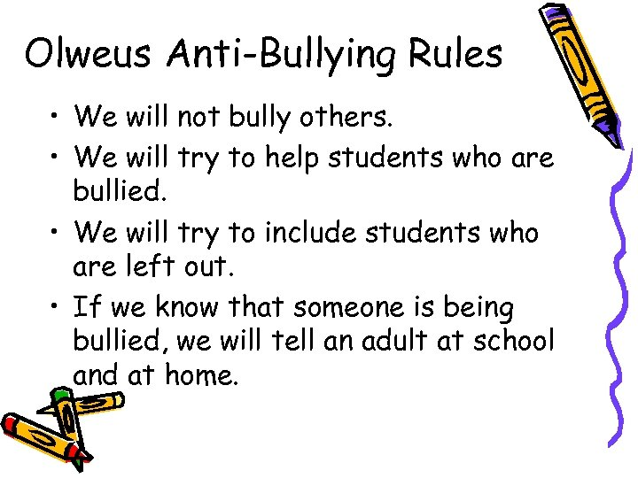 Olweus Anti-Bullying Rules • We will not bully others. • We will try to