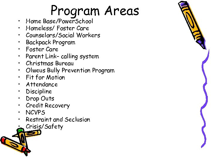 • • • • Program Areas Home Base/Power. School Homeless/ Foster Care Counselors/Social
