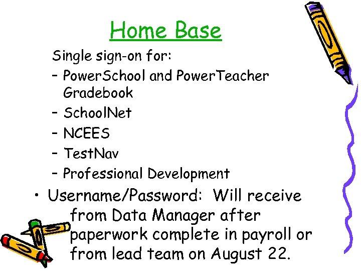Home Base Single sign-on for: – Power. School and Power. Teacher Gradebook – School.
