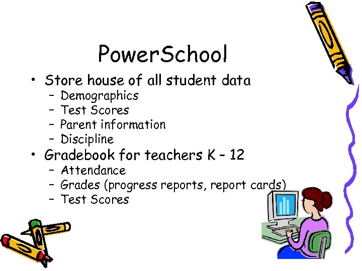 Power. School • Store house of all student data – – Demographics Test Scores