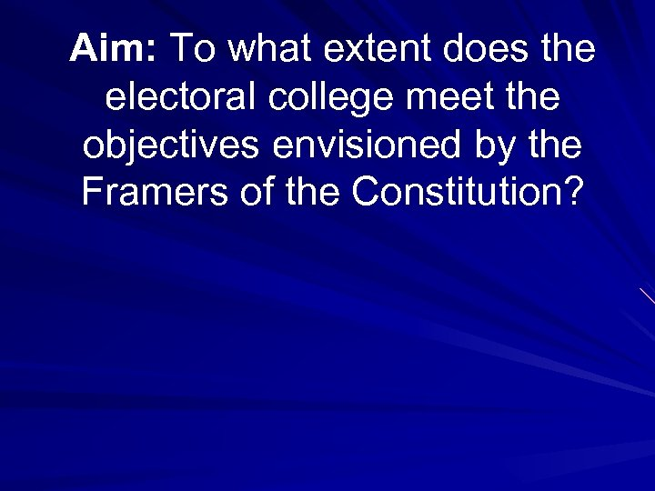 Aim: To what extent does the electoral college meet the objectives envisioned by the