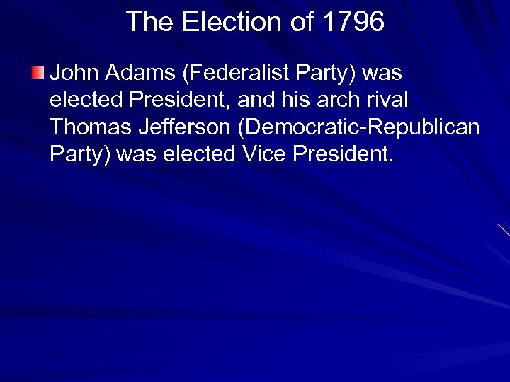 The Election of 1796 John Adams (Federalist Party) was elected President, and his arch