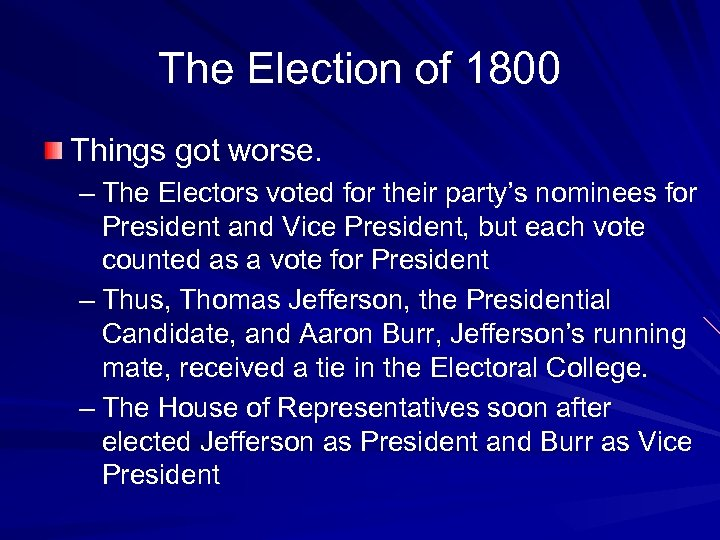 The Election of 1800 Things got worse. – The Electors voted for their party's