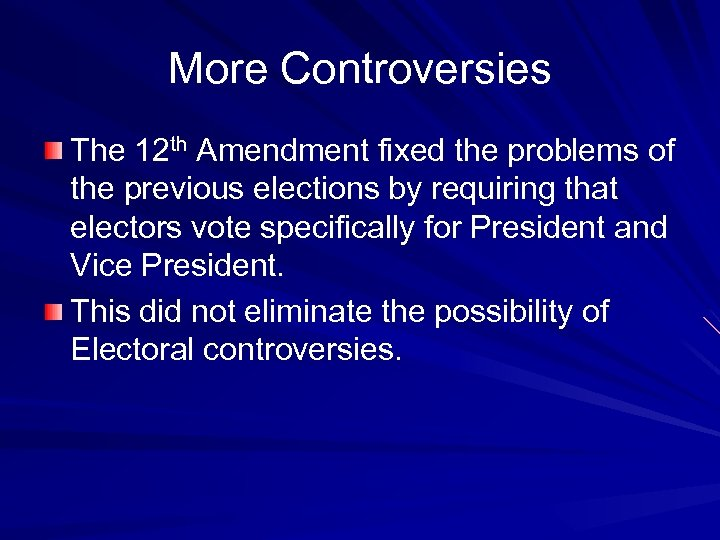 More Controversies The 12 th Amendment fixed the problems of the previous elections by