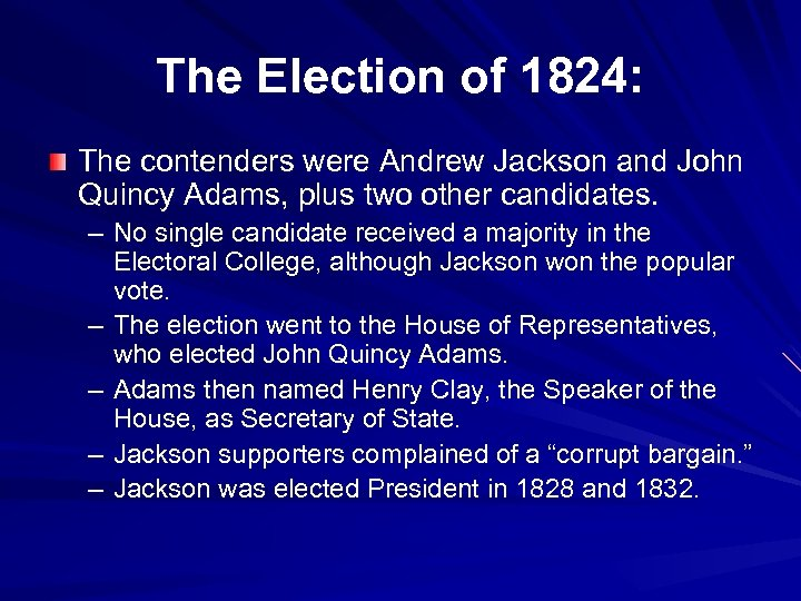 The Election of 1824: The contenders were Andrew Jackson and John Quincy Adams, plus