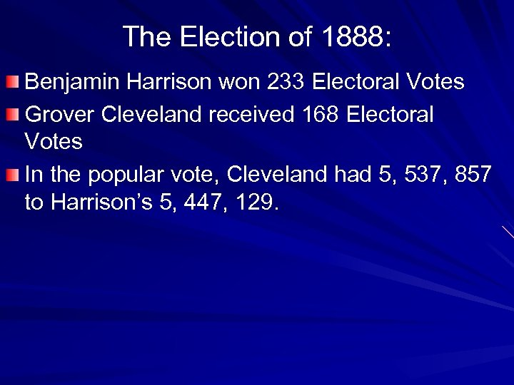 The Election of 1888: Benjamin Harrison won 233 Electoral Votes Grover Cleveland received 168