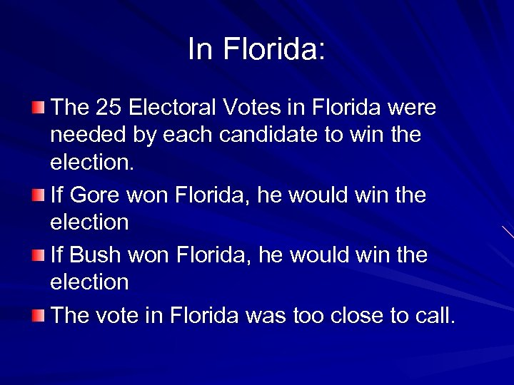 In Florida: The 25 Electoral Votes in Florida were needed by each candidate to