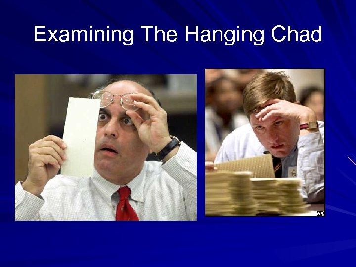 Examining The Hanging Chad