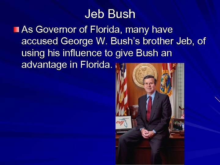 Jeb Bush As Governor of Florida, many have accused George W. Bush's brother Jeb,