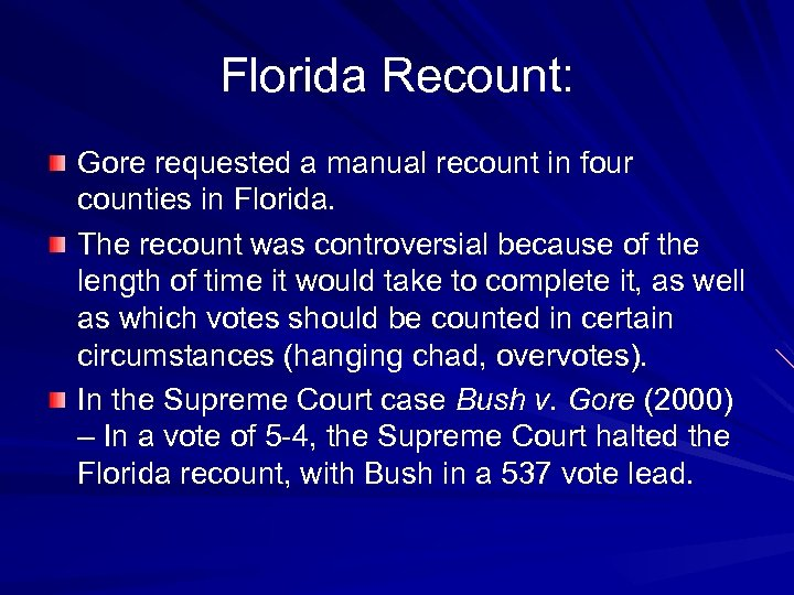 Florida Recount: Gore requested a manual recount in four counties in Florida. The recount