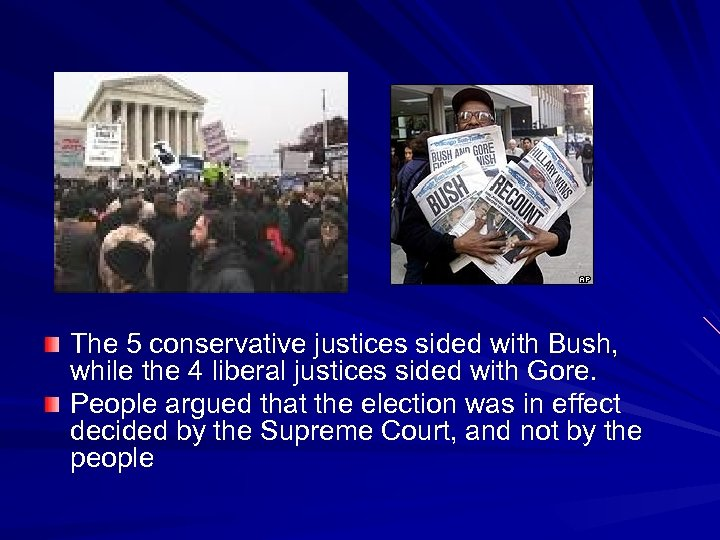 The 5 conservative justices sided with Bush, while the 4 liberal justices sided with