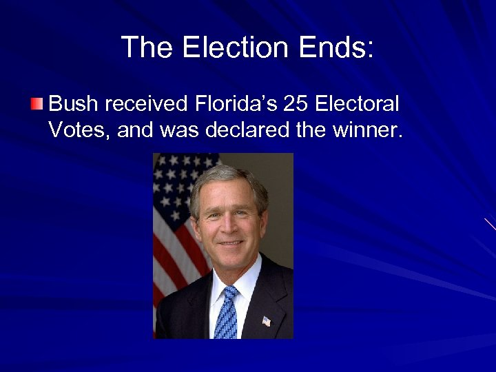 The Election Ends: Bush received Florida's 25 Electoral Votes, and was declared the winner.