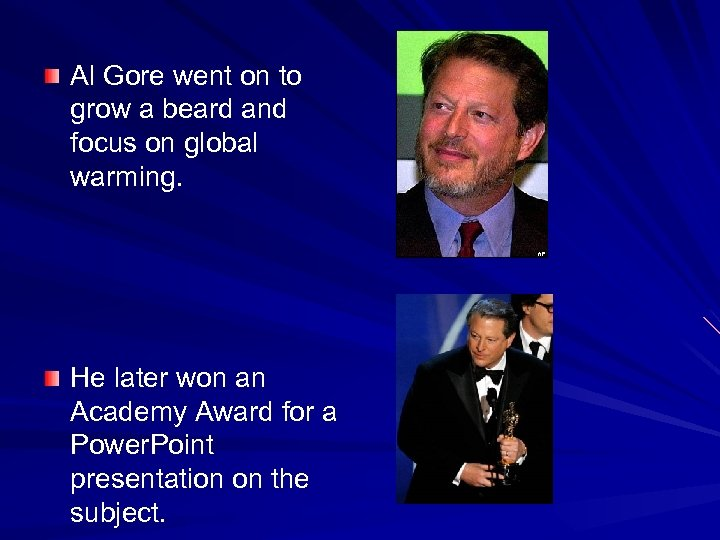 Al Gore went on to grow a beard and focus on global warming. He