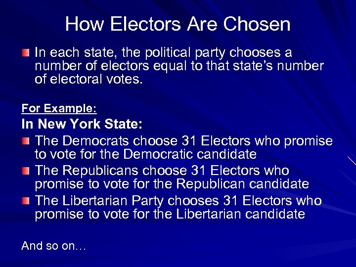 How Electors Are Chosen In each state, the political party chooses a number of