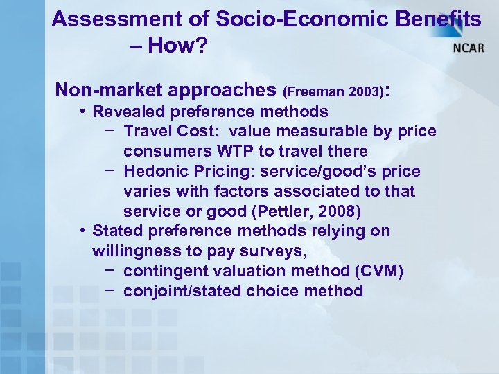 Assessment of Socio-Economic Benefits – How? Non-market approaches (Freeman 2003): • Revealed preference methods