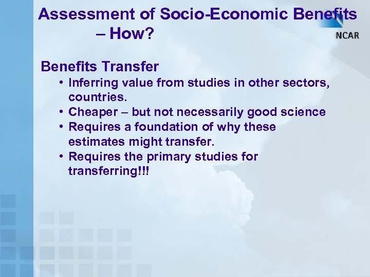 Assessment of Socio-Economic Benefits – How? Benefits Transfer • Inferring value from studies in