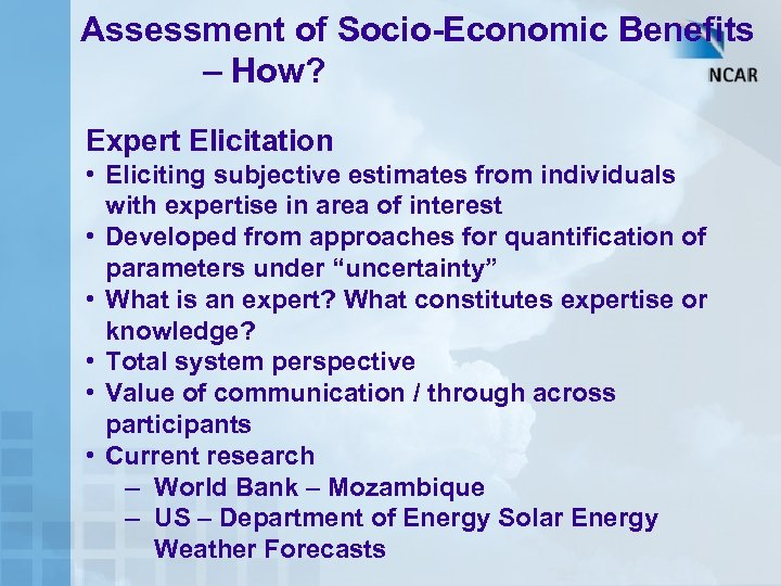 Assessment of Socio-Economic Benefits – How? Expert Elicitation • Eliciting subjective estimates from individuals