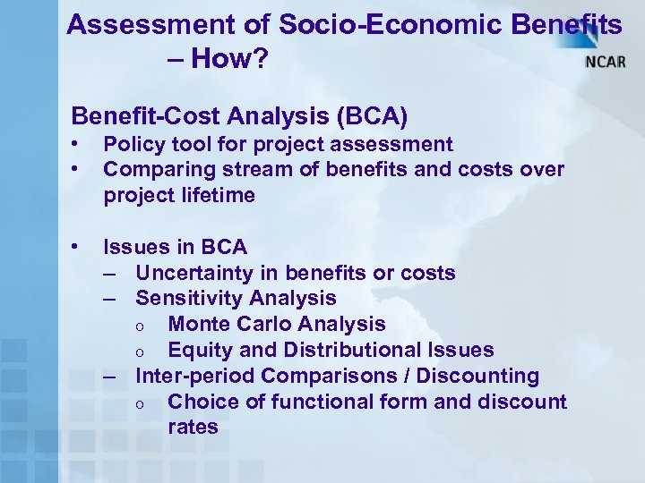 Assessment of Socio-Economic Benefits – How? Benefit-Cost Analysis (BCA) • • Policy tool for