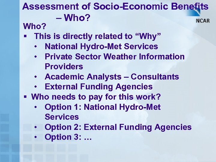 "Assessment of Socio-Economic Benefits – Who? § This is directly related to ""Why"" •"