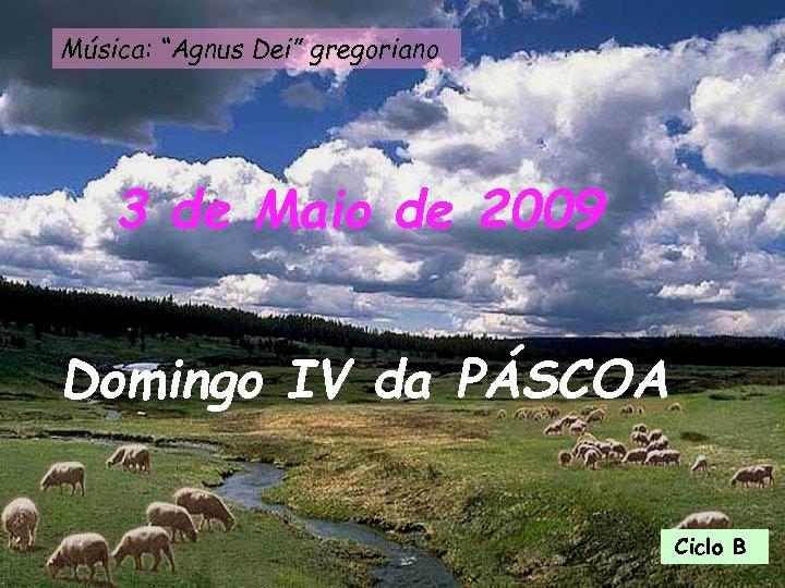 """Música: """"Agnus Dei"""" gregoriano 3 de Maio de 2009 Domingo IV da PÁSCOA Ciclo"""