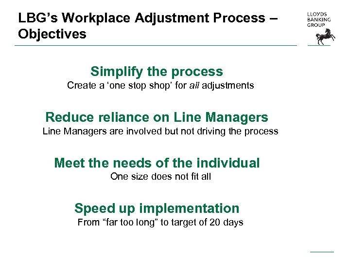 LBG's Workplace Adjustment Process – Objectives Simplify the process Create a 'one stop shop'