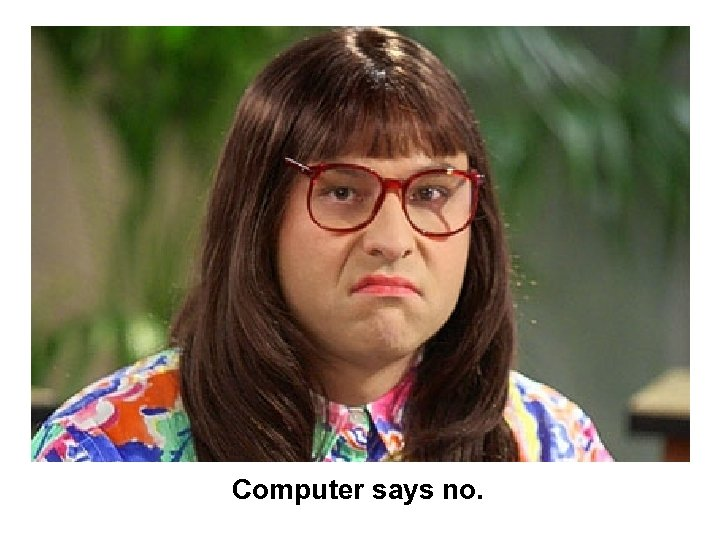 Computer says no.