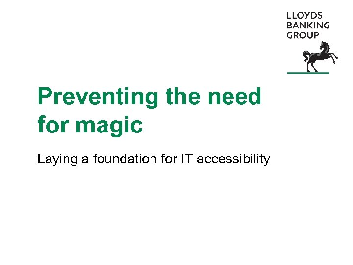 Preventing the need for magic Laying a foundation for IT accessibility