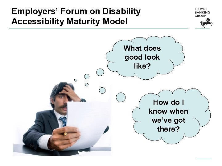 Employers' Forum on Disability Accessibility Maturity Model What does good look like? How do