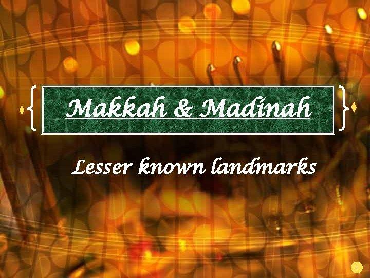 Makkah & Madinah Lesser known landmarks 1