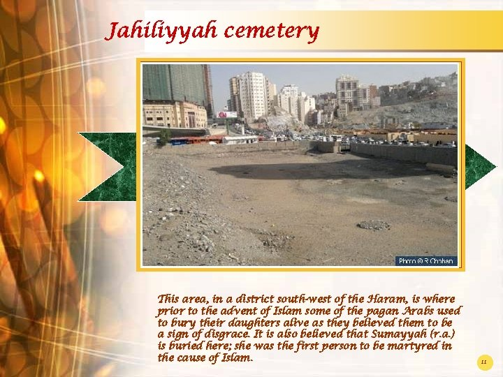 Jahiliyyah cemetery This area, in a district south-west of the Haram, is where prior